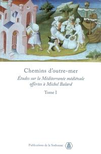 Chemins d'outre-mer : études d'histoire sur la Méditerranée médiévale offertes à Michel Balard