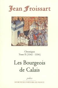 Chroniques de Jean Froissart. Volume 2, Les bourgeois de Calais : 1342-1356