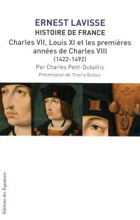 Histoire de France : depuis les origines jusqu'à la Révolution. Volume 8, Charles VII, Louis XI et les premières années de Charles VIII : 1422-1492