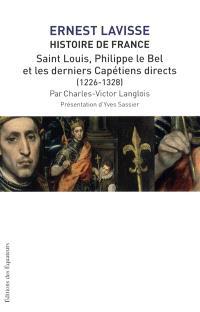 Histoire de France : depuis les origines jusqu'à la Révolution. Volume 6, Saint Louis, Philippe le Bel et les derniers Capétiens directs (1226-1328)