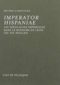 Imperator Hispaniae : les idéologies impériales dans le royaume de Léon : IXe-XIIe siècles