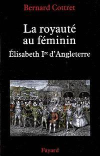 La royauté au féminin : Elisabeth 1re d'Angleterre
