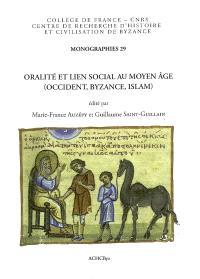 Oralité et lien social au Moyen Age (Occident, Byzance, Islam) : parole donnée, foi jurée, serment