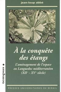 A la conquête des étangs : l'aménagement de l'espace en Languedoc méditerranéen (XIIe-XVe siècle)