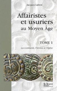 Affairistes et usuriers au Moyen Age. Volume 1, Les Lombards, l'hérésie et l'Eglise