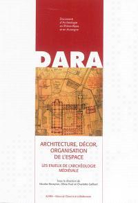 Architecture, décor, organisation de l'espace : les enjeux de l'archéologie médiévale : mélanges d'archéologie et d'histoire de l'art du Moyen Age offerts à Jean-François Reynaud
