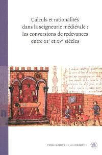 Calculs et rationalités dans la seigneurie médiévale : les conversions de redevances entre XIe et XVe siècles