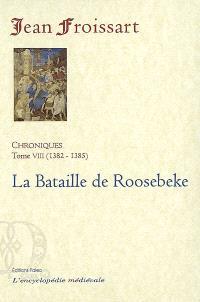 Chroniques de Jean Froissart. Volume 8, La bataille de Roosebeke : 1382-1385