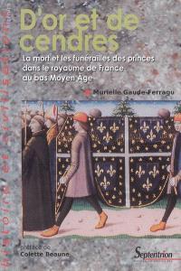 D'or et de cendres : la mort et les funérailles des princes dans le royaume de France au bas Moyen Age