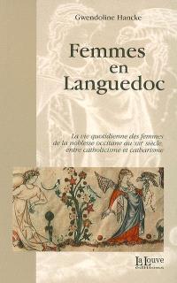 Femmes en Languedoc : la vie quotidienne des femmes de la noblesse occitane au XIIIe siècle, entre catholicisme et catharisme