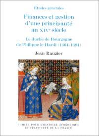 Finances et gestion d'une principauté au XIVe siècle : le duché de Bourgogne de Philippe le Hardi (1364-1384)