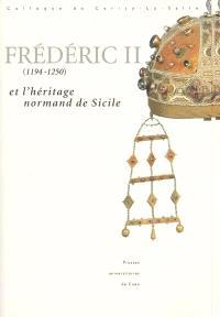 Frédéric II (1194-1250) et l'héritage normand de Sicile : colloque de Cerisy-la-Salle, 25-28 sept. 1997
