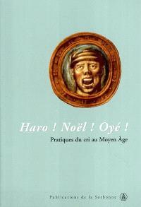Haro ! Noël ! Oyé ! : pratiques du cri au Moyen Age