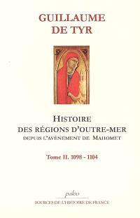 Histoire des régions d'outre-mer depuis l'avènement de Mahomet jusqu'à 1184. Volume 2, 1098-1104