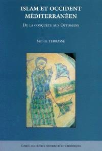 Islam et Occident méditerranéen : de la conquête aux Ottomans