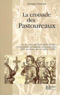 La croisade des pastoureaux : sur la route du Mont-Saint-Michel à Narbonne, la tragédie sanglante des juifs au début du XIVe siècle (1320)
