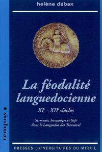 La féodalité languedocienne : XIe-XIIe siècles : serments, hommages et fiefs dans le Languedoc des Trencavel