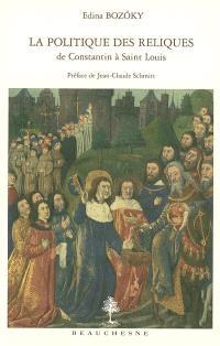 La politique des reliques de Constantin à Saint Louis : protection collective et légitimation du pouvoir