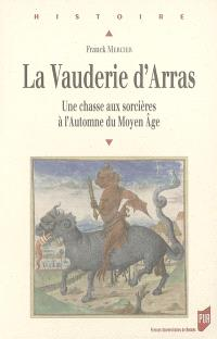 La vauderie d'Arras : une chasse aux sorcières à l'automne du Moyen Age