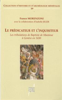 Le prédicateur et l'inquisiteur : les tribulations de Baptiste de Mantoue à Genève en 1430