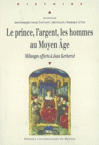 Le prince, l'argent, les hommes au Moyen Age : mélanges offerts à Jean Kerhervé