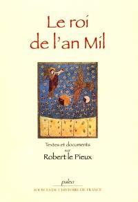 Le roi de l'an mil : textes et documents sur Robert le Pieux