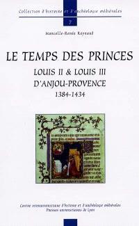 Le temps des princes Louis II et Louis III d'Anjou-Provence (1384-1434)