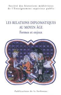 Les relations diplomatiques au Moyen Age : formes et enjeux