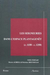 Les seigneuries dans l'espace Plantagenêt (ca 1150-ca 1250) : actes du colloque international, 3, 4 et 5 mai 2007, Bordeaux et Saint-Emilion