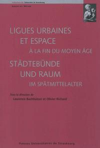 Ligues urbaines et espace à la fin du Moyen Age = Städtebünde und Raum im Spätmittelalter