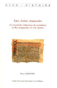 Lire, écrire, transcrire : le travail des rédacteurs de cartulaires en Bas-Languedoc (XIe-XIIIe siècles)