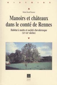 Manoirs et châteaux dans le comté de Rennes du XIe au XIIIe siècle : habitat à motte et société chevaleresque, XIe-XIIe siècles