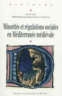 Minorités et régulations sociales en Méditerranée médiévale : actes du colloque réuni du 7 au 9 juin 2007 en l'abbaye royale de Fontevraud (Maine-et-Loire)