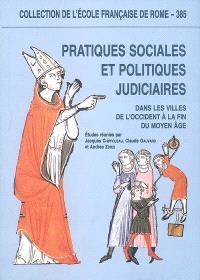 Pratiques sociales et politiques judiciaires : dans les villes de l'Occident à la fin du Moyen Age