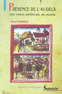 Présence de l'au-delà : une vision médiévale du monde