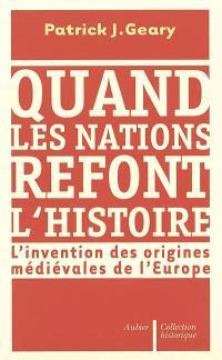Quand les nations refont l'histoire : l'invention des origines médiévales de l'Europe