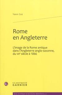 Rome en Angleterre : l'image de la Rome antique dans l'Angleterre anglo-saxonne, du VIIe siècle à 1066