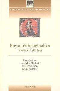 Royautés imaginaires (XIIe-XVIe siècles) : actes du colloque