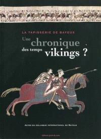 La tapisserie de Bayeux, une chronique des temps vikings ? : actes du colloque international de Bayeux, 29 et 30 mars 2007