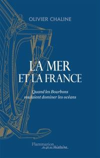 La mer et la France : quand les Bourbons voulaient dominer les océans