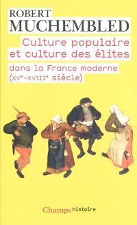 Culture populaire et culture des élites dans la France moderne : XVe-XVIIIe siècle