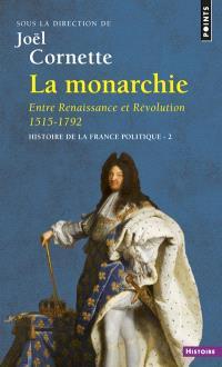 Histoire de la France politique. Volume 2, La monarchie : entre Renaissance et Révolution, 1515-1792