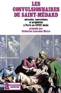 Les Convulsionnaires de Saint-Médard : miracles, convulsions et prophéties à Paris au XVIIIe siècle