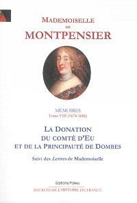 Mémoires de la Grande Mademoiselle. Volume 8, 1674-1686, la donation du comté d'Eu et de la principauté de Dombes
