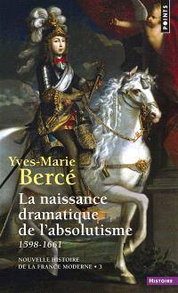 Nouvelle histoire de la France moderne. Volume 3, La naissance dramatique de l'absolutisme : 1598-1661