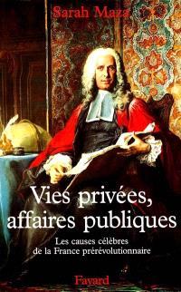 Vies privées, affaires publiques : les causes célèbres de la France prérévolutionnaire