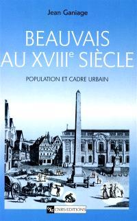 Beauvais au XVIIIe siècle : population et cadre urbain