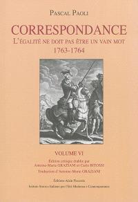 Correspondance. Volume 6, L'égalité ne doit pas être un vain mot : 1763-1764