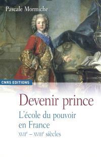 Devenir prince : l'école du pouvoir en France, XVIIe-XVIIIe siècles