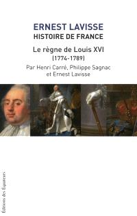 Histoire de France : depuis les origines jusqu'à la Révolution. Volume 17, Le règne de Louis XVI, 1774-1789